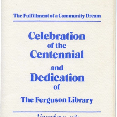 The Fulfillment of a Community Dream: Celebration of the Centennial and Dedication of The Ferguson Library